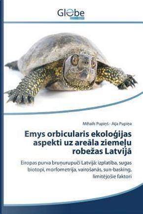 Emys orbicularis ekoloģijas aspekti uz areāla ziemeļu robežas Latvijā by Mihails Pupiņš