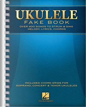 Ukulele Fake Book by Hal Leonard Publishing Corporation
