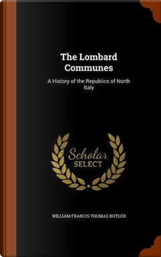 The Lombard Communes by William Francis Thomas Butler