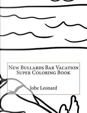 New Bullards Bar Vacation Super Coloring Book by Jobe Leonard