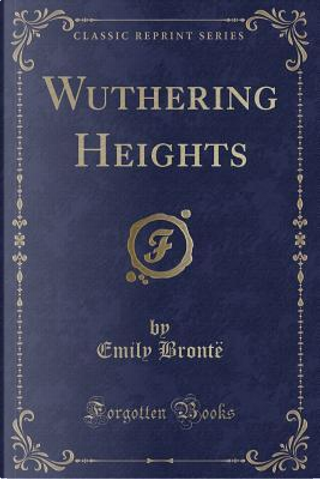 Wuthering Heights (Classic Reprint) by Emily Brontë