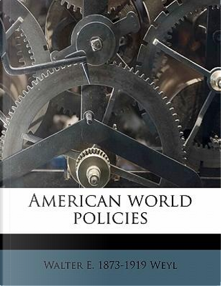 American World Policies by Walter Edward Weyl