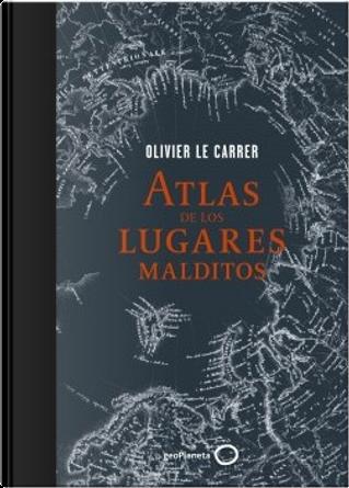 Atlas de los lugares malditos by Olivier Le Carrer