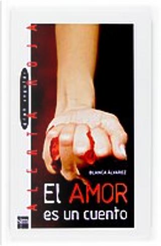 El amor es un cuento/ Love is a Story by Blanca Álvarez