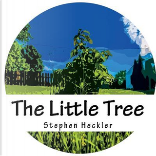 The Little Tree by Stephen Heckler