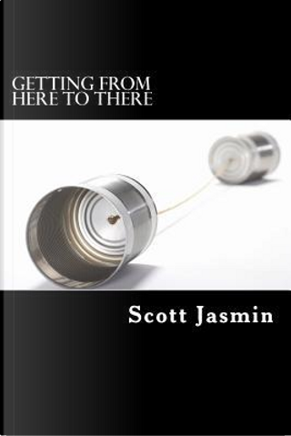 Getting from Here to There by Scott A. Jasmin
