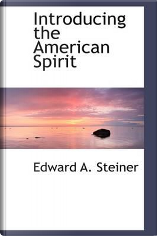Introducing the American Spirit by Edward A. Steiner