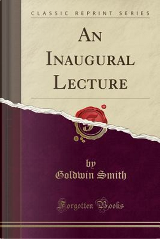 An Inaugural Lecture (Classic Reprint) by Goldwin Smith