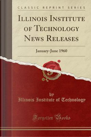 Illinois Institute of Technology News Releases by Illinois Institute Of Technology