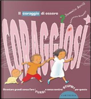 Il coraggio di essere coraggiosi by Domenico Barrilà