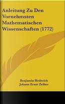 Anleitung Zu Den Vornehmsten Mathematischen Wissenschaften by Benjamin Hederich