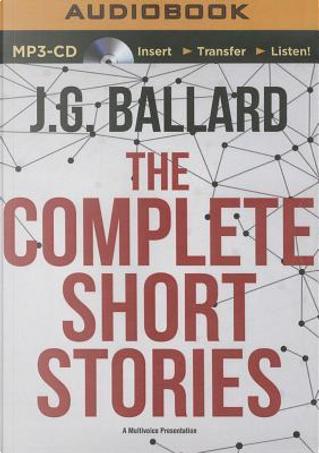 The Complete Short Stories by J. G. Ballard