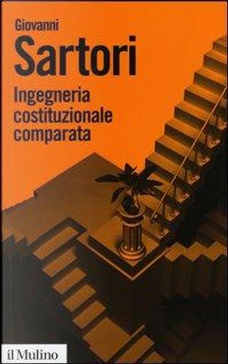 Ingegneria costituzionale comparata. Strutture, incentivi ed esiti by Giovanni Sartori