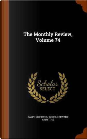 The Monthly Review, Volume 74 by Professor of Medieval History Ralph Griffiths