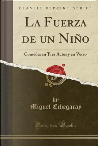 La Fuerza de un Niño by Miguel Echegaray