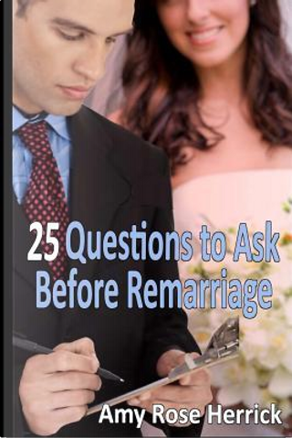 25 Questions to Ask Before Remarriage by Amy Rose Herrick