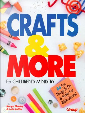 Crafts 'N' More for Children's Ministry by Karyn Henley
