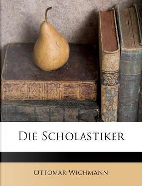Die Scholastiker by Ottomar Wichmann