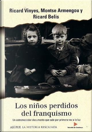 Los niños perdidos del franquismo by Montse Armengou, Ricard Belis, Ricard Vinyes