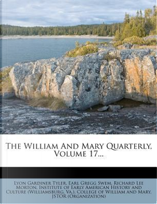 The William and Mary Quarterly, Volume 17... by Lyon Gardiner Tyler