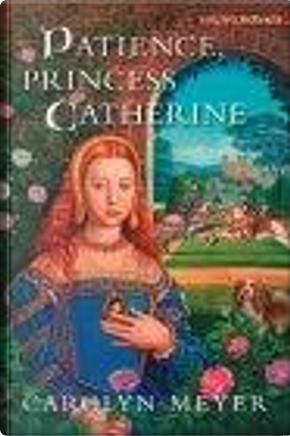 Patience, Princess Catherine by Carolyn Meyer