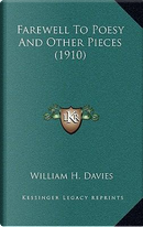 Farewell to Poesy and Other Pieces (1910) by William H. Davies