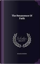 The Renascence of Faith by Richard Roberts