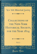Collections of the New-York Historical Society, for the Year 1814, Vol. 2 (Classic Reprint) by New York Historical Society