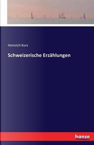 Schweizerische Erzählungen by Heinrich Kurz