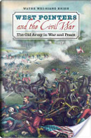 West Pointers and the Civil War by Wayne Wei-siang Hsieh