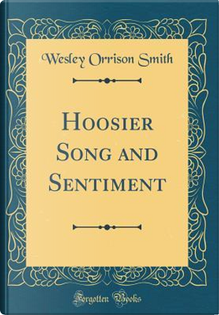 Hoosier Song and Sentiment (Classic Reprint) by Wesley Orrison Smith