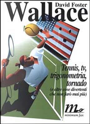 Tennis, Tv, trigonometria, tornado by David Foster Wallace