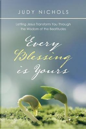 Every Blessing Is Yours by Judy Nichols