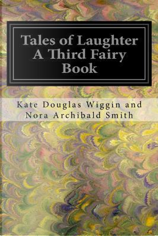 Tales of Laughter a Third Fairy Book by Kate Douglas Smith Wiggin