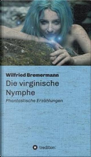 Die virginische Nymphe by Wilfried Bremermann