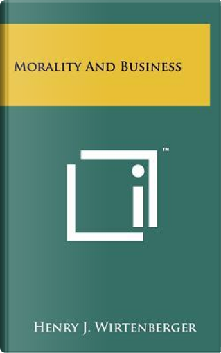 Morality and Business by Henry J. Wirtenberger