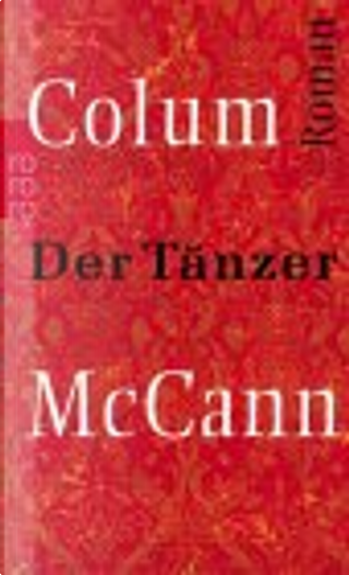 Der Tänzer. Roman um den Ballettänzer Rudolf Nurejew. by Colum McCann, Dirk van Gunsteren