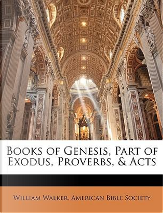 Books of Genesis, Part of Exodus, Proverbs, Acts by William Walker