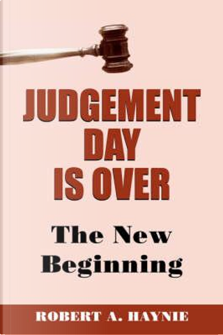 Judgement Day is Over by Robert A. Haynie