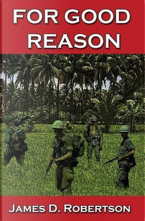 For Good Reason by James D. Robertson