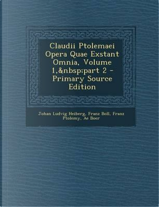 Claudii Ptolemaei Opera Quae Exstant Omnia, Volume 1, Part 2 by Johan Ludvig Heiberg