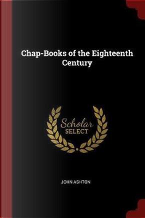 Chap-Books of the Eighteenth Century by John Ashton