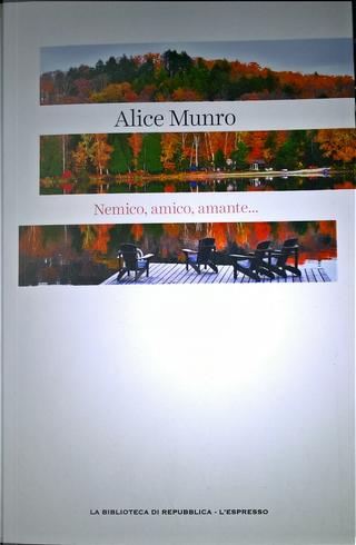 Nemico, amico, amante... by Alice Munro