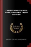 From Heligoland to Keeling Island; One Hundred Days of Naval War by Archibald Hurd