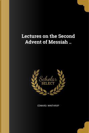 LECTURES ON THE 2ND ADVENT OF by Edward Winthrop