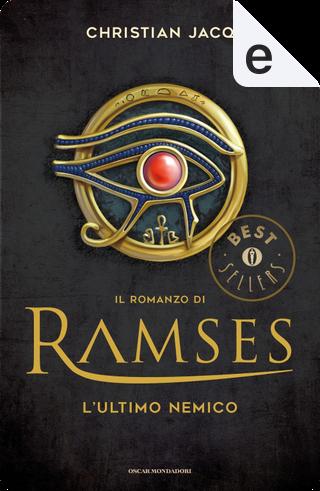 Il romanzo di Ramses - 5. L'ultimo nemico by Christian Jacq