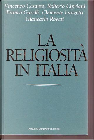 La religiosità in Italia by Franco Garelli, Vincenzo Cesareo, Roberto Cipriani, Giancarlo Rovati, Clemente Lanzetti