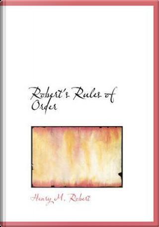 Robert's Rules of Order by Henry M. , III Robert