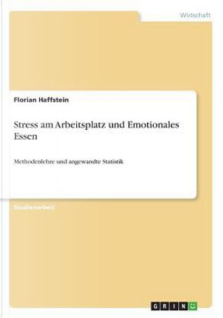Stress am Arbeitsplatz und Emotionales Essen by Florian Haffstein