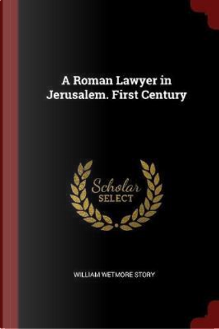 A Roman Lawyer in Jerusalem. First Century by William Wetmore Story